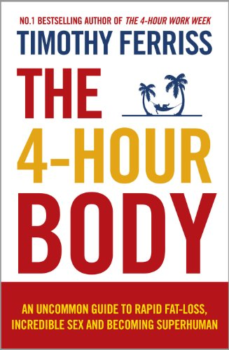 The 4-Hour Body: An Uncommon Guide to Rapid Fat-loss, Incredible Sex and Becoming Superhuman von Ebury Publishing