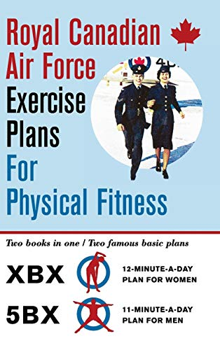Royal Canadian Air Force Exercise Plans for Physical Fitness: Two Books in One / Two Famous Basic Plans (the Xbx Plan for Women, the 5bx Plan for Men) von ECHO POINT BOOKS & MEDIA