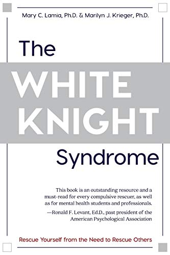 The White Knight Syndrome: Rescuing Yourself from Your Need to Rescue Others von ECHO POINT BOOKS & MEDIA