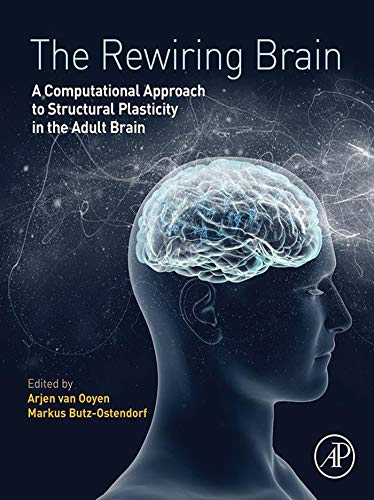 The Rewiring Brain: A Computational Approach to Structural Plasticity in the Adult Brain von Academic Press