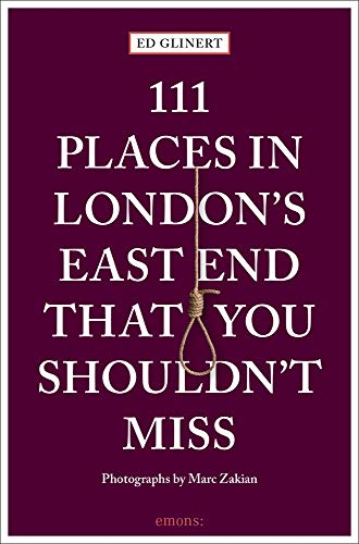 111 Places in London's East End That You Shouldn't Miss: Travel Guide von Emons Verlag