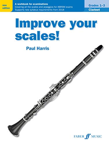 Improve your scales! Clarinet Grades 1-3: A Workbook for Examinations (Faber Edition: Improve Your Scales!) von Faber & Faber