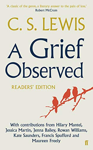 A Grief Observed Readers' Edition: With contributions from Hilary Mantel, Jessica Martin, Jenna Bailey, Rowan Williams, Kate Saunders, Francis Spufford and Maureen Freely von Faber & Faber