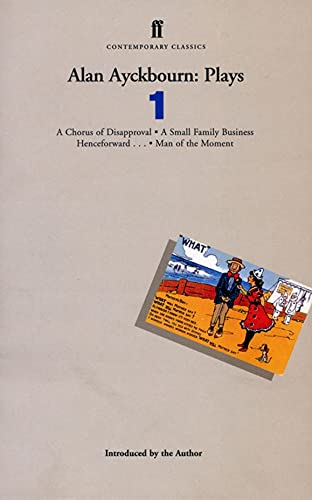 Alan Ayckbourn Plays 1: Chorus of Disapproval, Small Family Business, Henceforward, Man of the Moment (Contemporary Classics) von Faber & Faber