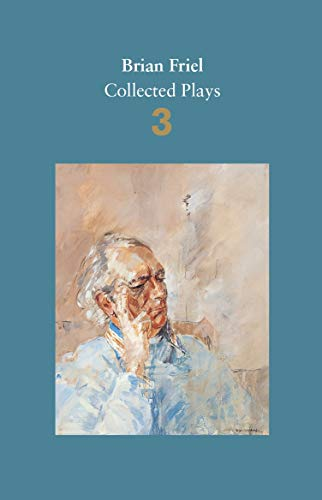 Brian Friel: Collected Plays - Volume 3: Three Sisters (after Chekhov); The Communication Cord; Fathers and Sons (after Turgenev); Making History; Dancing at Lughnasa (Faber Drama) von Faber & Faber