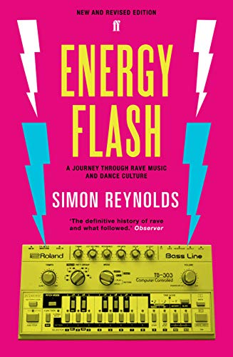 Reynolds, S: Energy Flash: A Journey Through Rave Music and Dance Culture von Faber & Faber