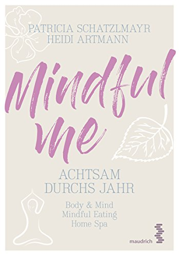 Mindful Me: Achtsam durchs Jahr - Body & Mind | Mindful Eating | Home Spa von Facultas / Maudrich