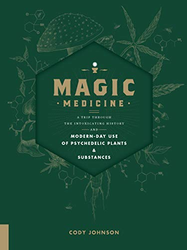 Magic Medicine: A Trip Through the Intoxicating History and Modern-Day Use of Psychedelic Plants and Substances von Fair Winds Press