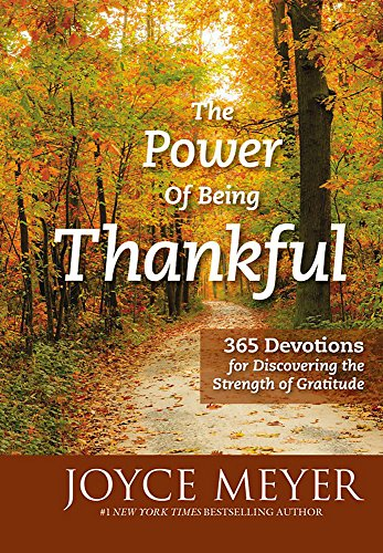 The Power of Being Thankful: 365 Devotions for Discovering the Strength of Gratitude von FaithWords