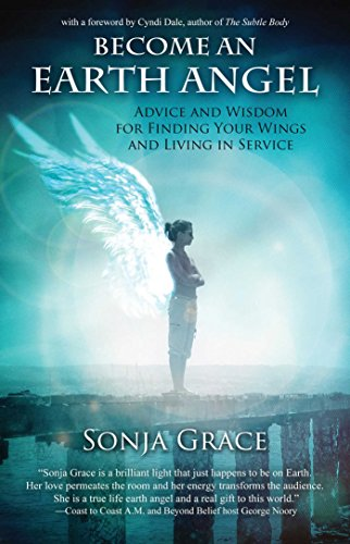 Become an Earth Angel: Advice and Wisdom for Finding Your Wings and Living in Service von Findhorn Press