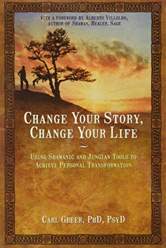 Change Your Story, Change Your Life: Using Shamanic and Jungian Tools to Achieve Personal Transformation von Findhorn Press