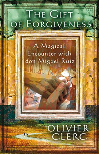 The Gift of Forgiveness: A Magical Encounter with don Miguel Ruiz von Findhorn Press