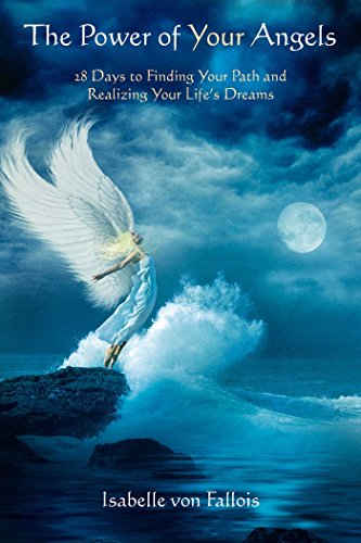 The Power of Your Angels: 28 Days to Finding Your Path and Realizing Your Life's Dreams von Findhorn Press