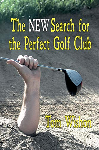 The New Search for the Perfect Golf Club von LIGHTNING SOURCE INC