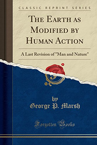 Man and Nature: Or Physical Geography as Modified by Human Action (Classic Reprint) von Forgotten Books