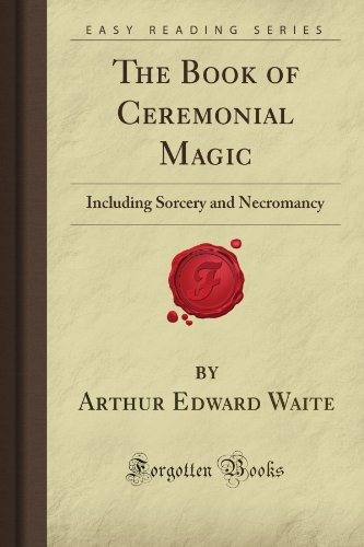 The Book of Ceremonial Magic: Including Sorcery and Necromancy (Forgotten Books) von Forgotten Books