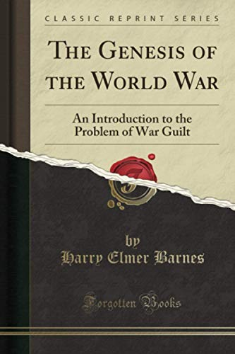 The Genesis of the World War (Classic Reprint): An Introduction to the Problem of War Guilt von Forgotten Books