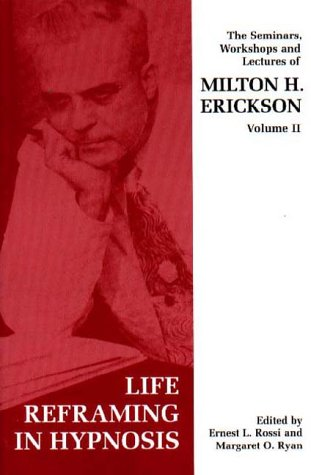 Seminars, Workshops and Lectures of Milton H. Erickson: Life Reframing in Hypnosis v. 2 von Free Association Books