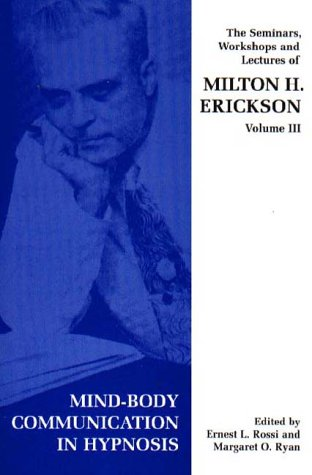 Seminars, Workshops and Lectures of Milton H. Erickson: Mind-body Communication in Hypnosis v. 3 von Free Association Books