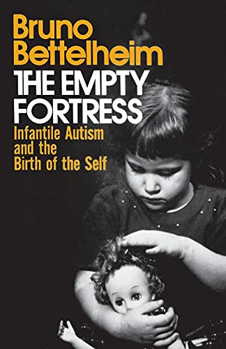 The Empty Fortress: Infantile Autism and the Birth of the Self: Infantile Autism and the Birth of Self von Free Press