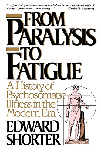 From Paralysis to Fatigue: A History of Psychosomatic Illness in the Modern Era von Simon and Schuster