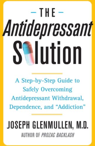 "The Antidepressant Solution: A Step-by-Step Guide to Safely Overcoming Antidepressant Withdrawal, Dependence, and ""Addiction"" von Free Press"