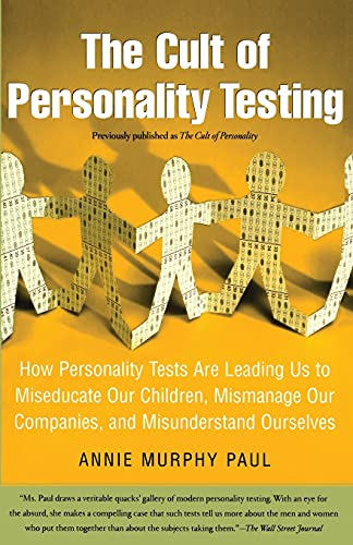 The Cult of Personality Testing: How Personality Tests Are Leading Us to Miseducate Our Children, Mismanage Our Companies, and Misunderstand Ourselves von Free Press
