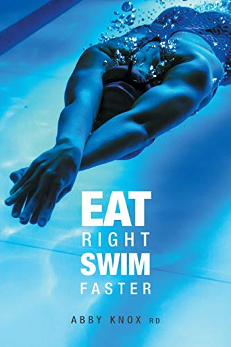 Eat Right, Swim Faster: Nutrition for Maximum Performance von FriesenPress