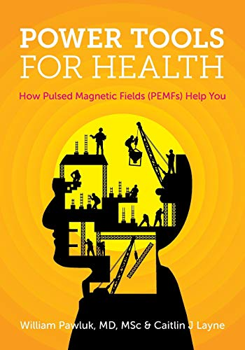 Power Tools for Health: How pulsed magnetic fields (PEMFs) help you von FriesenPress