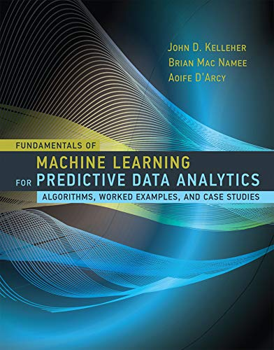 Fundamentals of Machine Learning for Predictive Data Analytics: Algorithms, Worked Examples, and Case Studies (Mit Press) von The MIT Press