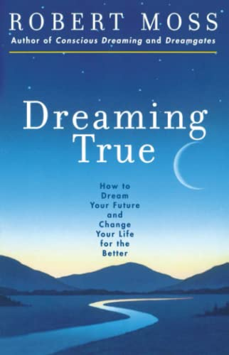 Dreaming True: How to Dream Your Future and Change Your Life for the Better: How to Dream Your Future and Make Your Life Better von Simon and Schuster