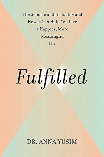 Fulfilled: How the Science of Spirituality Can Help You Live a Happier, More Meaningful Life von Grand Central Life & Style