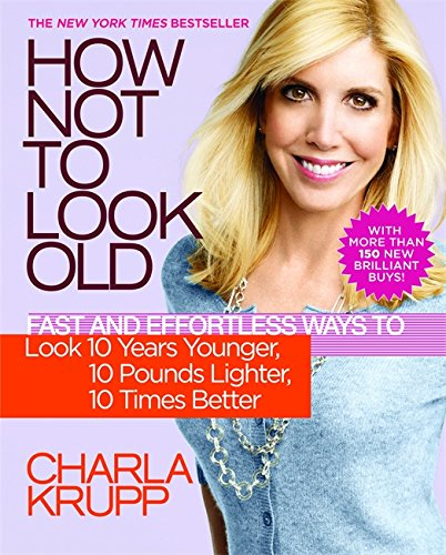 How Not to Look Old: Fast and Effortless Ways to Look 10 Years Younger, 10 Pounds Lighter, 10 Times Better von Grand Central Life & Style