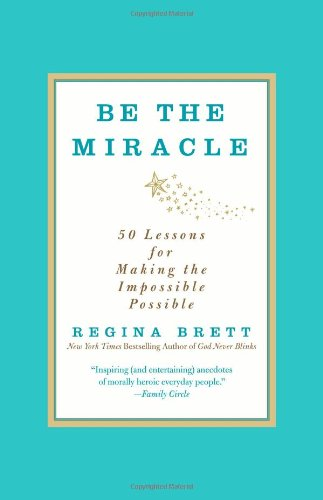 Be the Miracle: 50 Lessons for Making the Impossible Possible von Grand Central Publishing