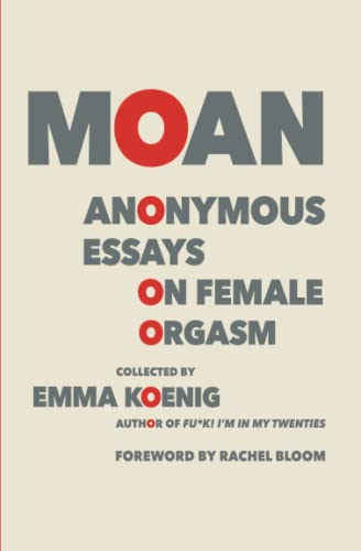 Moan: Anonymous Essays on Female Orgasm von Grand Central Publishing