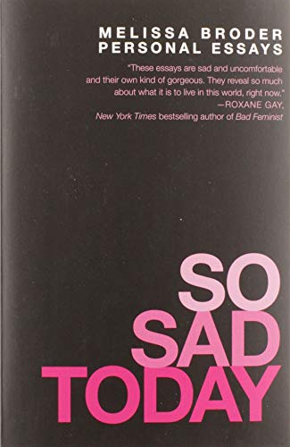 So Sad Today: Personal Essays von Grand Central Publishing