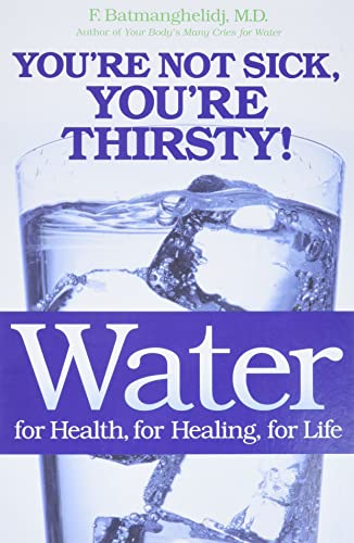Water for Health, for Healing, for Life: You're Not Sick, You're Thirsty! von Grand Central Publishing