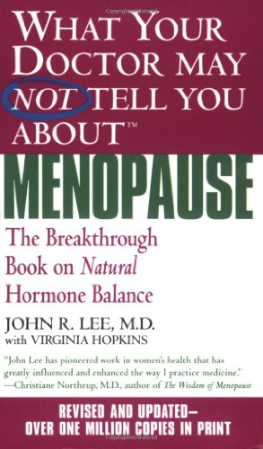 What Your Doctor May Not Tell You About Menopause (TM): The Breakthrough Book on Natural Hormone Balance von Grand Central Publishing