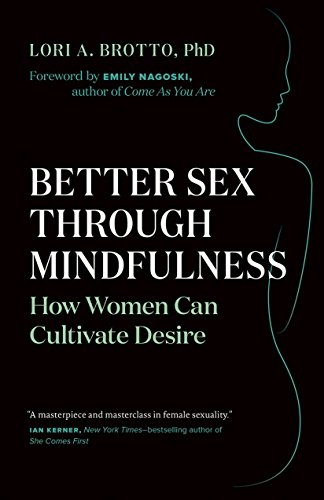 Better Sex Through Mindfulness: How Women Can Harness the Power of the Present to Cultivate Desire von Ingram Publisher Services