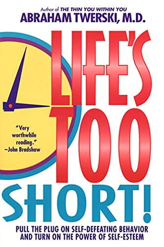 Life's Too Short!: Pull the Plug on Self-Defeating Behavior and Turn on the Power of Self-Esteem von Griffin
