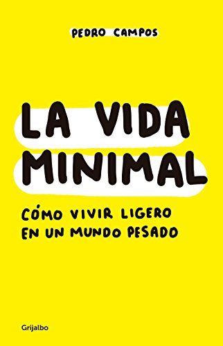 La vida minimal: Cómo vivir cien años con salud y felicidad / The Minimalist Life: How to Live 100 Years with Health and Happiness von Grijalbo