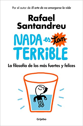 Nada es tan terrible: La filosofía de los más fuertes y felices / It's Not So Terrible von Grijalbo