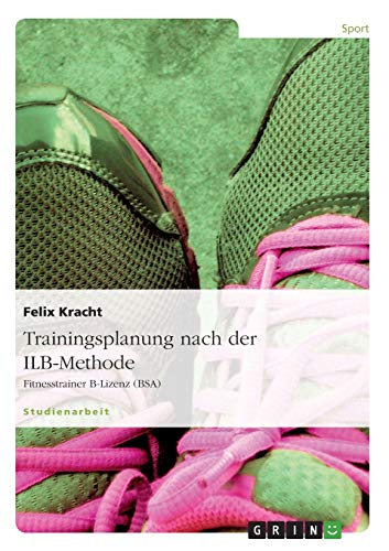 Trainingsplanung nach der ILB-Methode: Fitnesstrainer B-Lizenz (BSA) von Grin Publishing