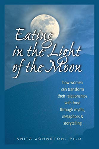 Eating in the Light of the Moon: How Women Can Transform Their Relationship with Food Through Myths, Metaphors, and Storytelling von Gürze Books
