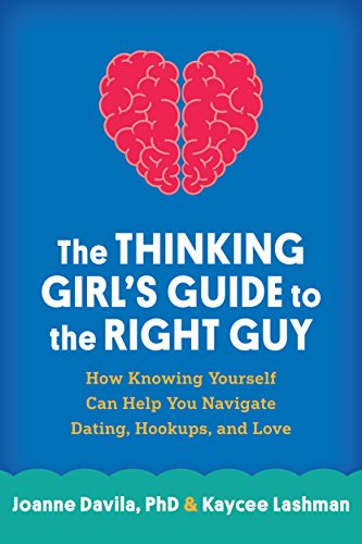 The Thinking Girl's Guide to the Right Guy: How Knowing Yourself Can Help You Navigate Dating, Hookups, and Love von GUILFORD PUBN