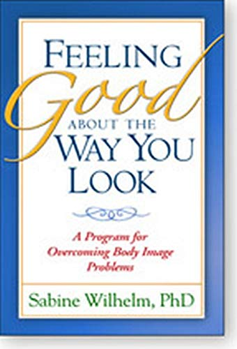 Feeling Good about the Way You Look: A Program for Overcoming Body Image Problems von GUILFORD PUBN