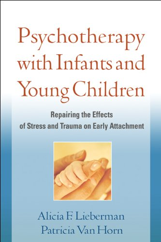 Psychotherapy with Infants and Young Children: Repairing the Effects of Stress and Trauma on Early Attachment von Guilford Publications