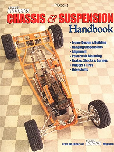 Street Rodder's Chassis & Suspension Handbook: Frame Design & Building, Hanging Suspension, Alignment, Powertrain Mounting, Brakes, Shocks & Springs, Wheels & Tires and Driveshafts von HP Books
