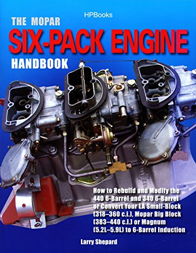 The Mopar Six-Pack Engine Handbook HP1528: How to Rebuild and Modify the 440 6-Barrel and 340 6-Barrelor Convert Your LA Sm all-Block (318-360 c.i.), ... Block (383-440 c.i.) or Magnum (5.2L-5.9L) von HP Books