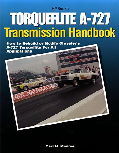 Torqueflite A-727 Transmission Handbook HP1399: How to Rebuild or Modify Chrysler's A-727 Torqueflite for All Applications von HP Books